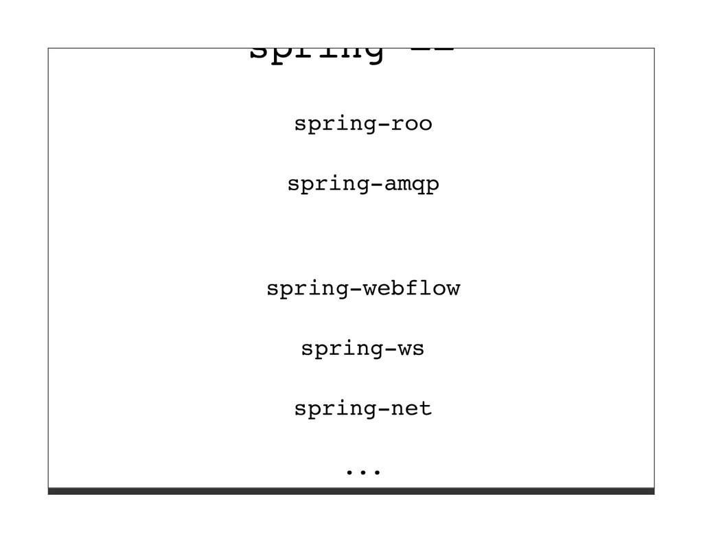 spring == spring-roo spring-amqp spring-webflow...