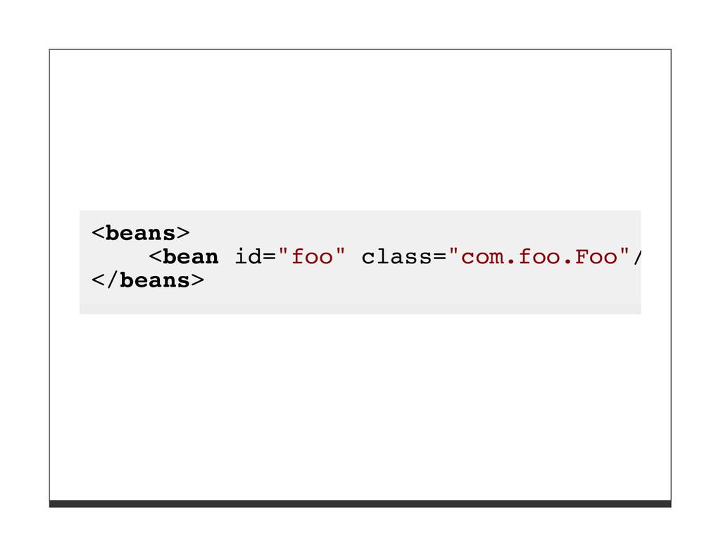 "<beans> <bean id=""foo"" class=""com.foo.Foo""/> </..."