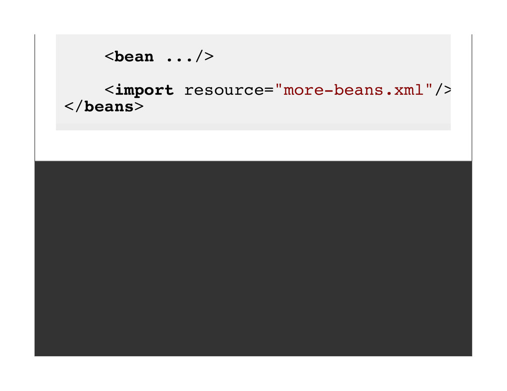 "<bean .../> <import resource=""more-beans.xml""/>..."
