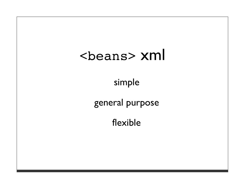 <beans> xml simple general purpose flexible