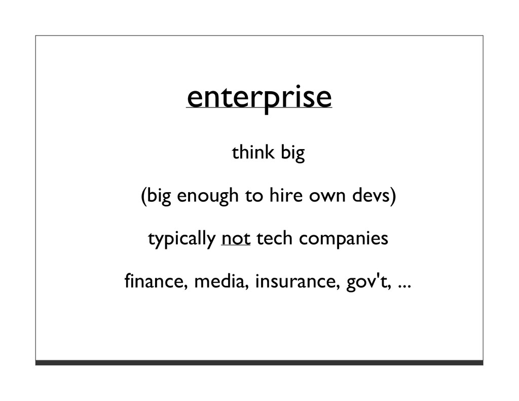 enterprise think big (big enough to hire own de...