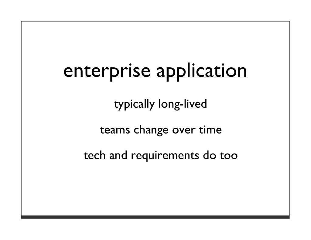 enterprise application typically long-lived tea...