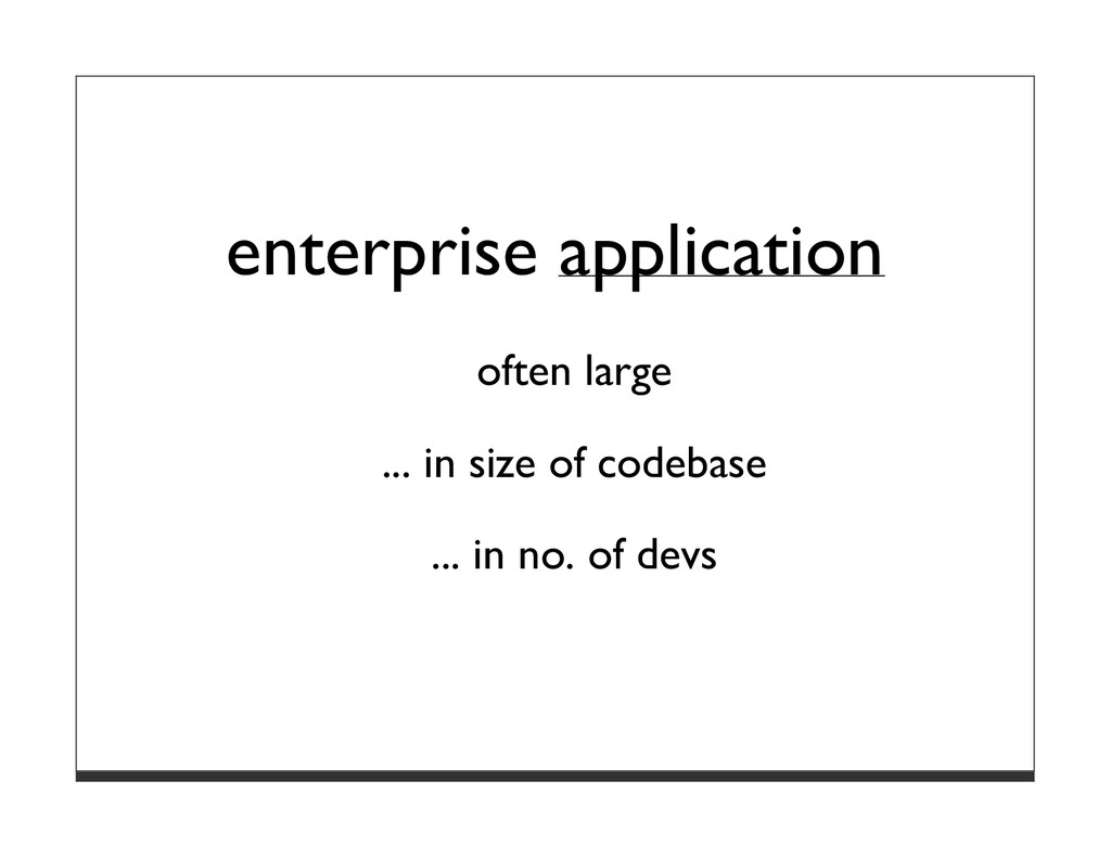 enterprise application often large ... in size ...
