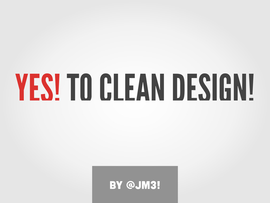 YES! TO CLEAN DESIGN! by @jm3!