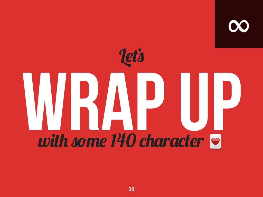 ∞ w 140 r r L Wrap Up 36 '