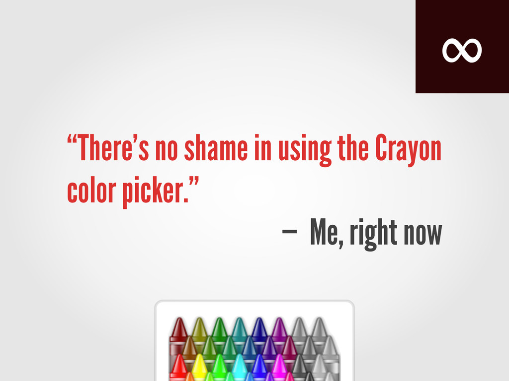 """""""There's no shame in using the Crayon color pic..."""