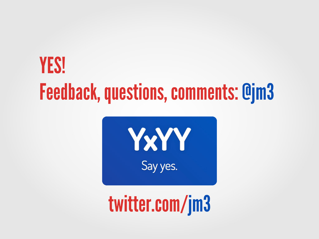 twitter.com/jm3 YES! Feedback, questions, comme...