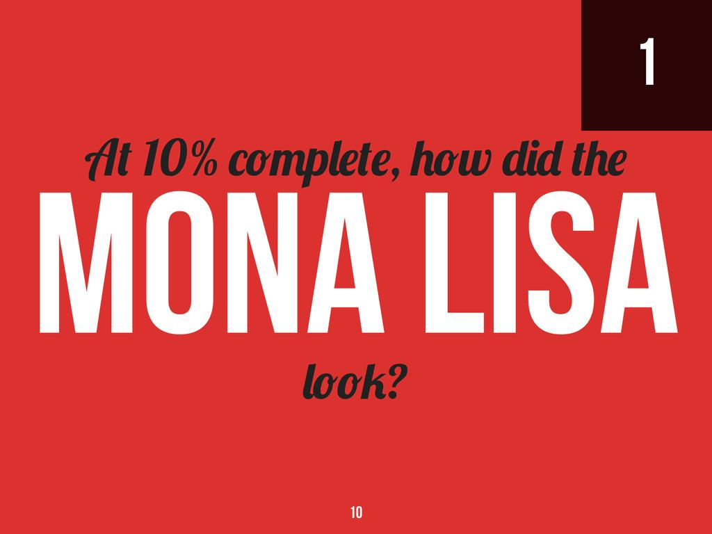 1 ? A 10% p , w Mona Lisa 10