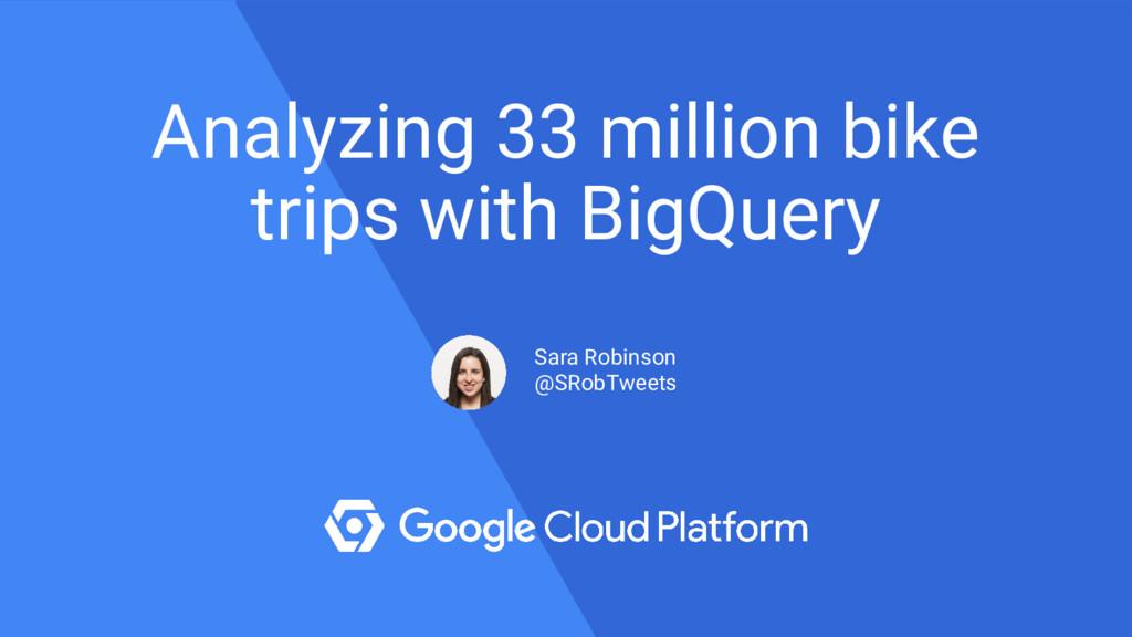 Analyzing 33 million bike trips with BigQuery S...