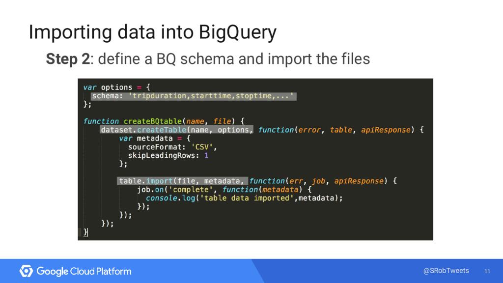 11 @SRobTweets Importing data into BigQuery Ste...