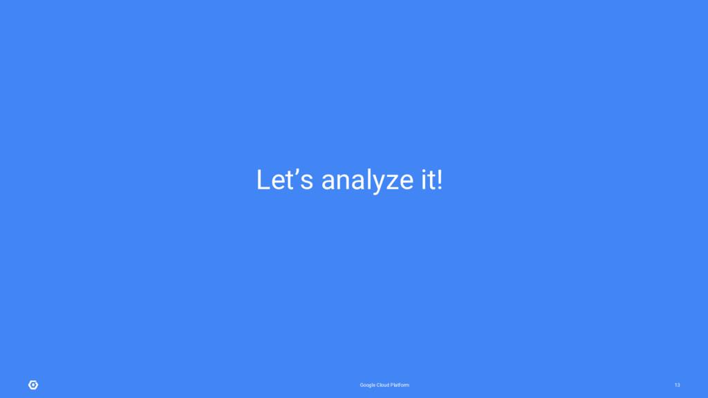 Google Cloud Platform 13 Let's analyze it!