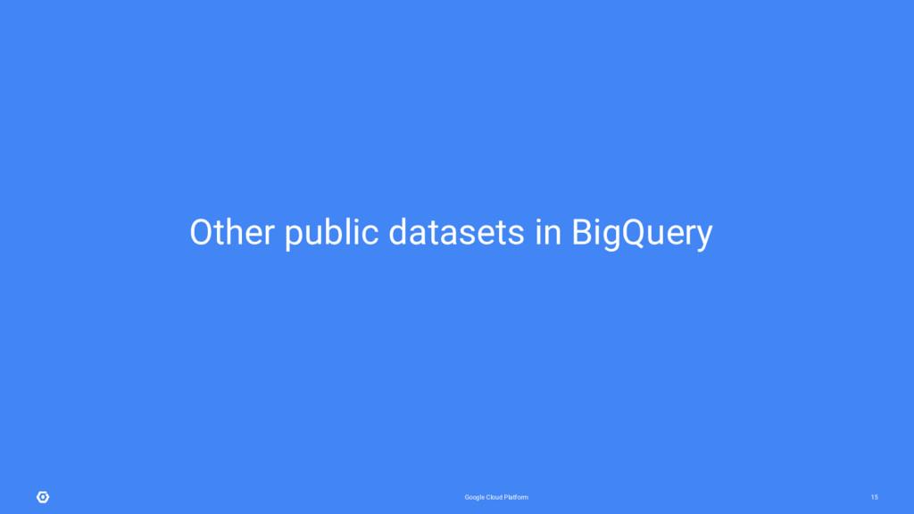 Google Cloud Platform 15 Other public datasets ...