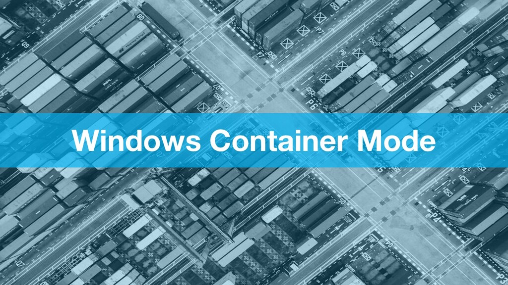 Windows Container Mode