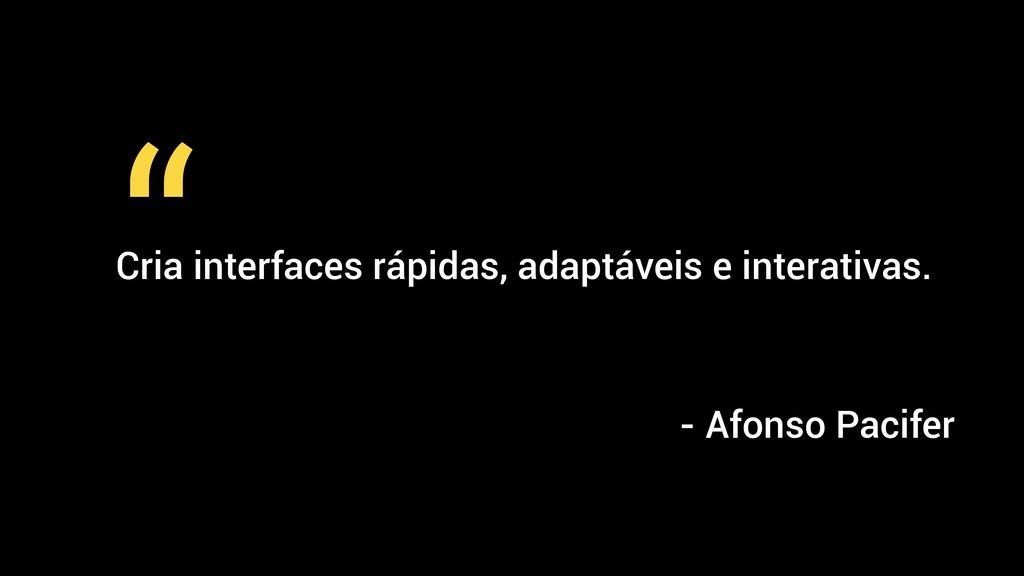 Cria interfaces rápidas, adaptáveis e interativ...