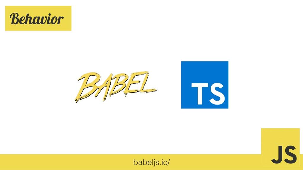 babeljs.io/ Behavior