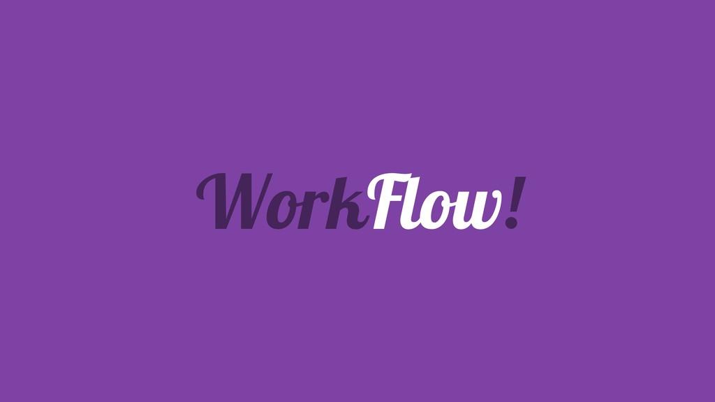 WorkFlow!