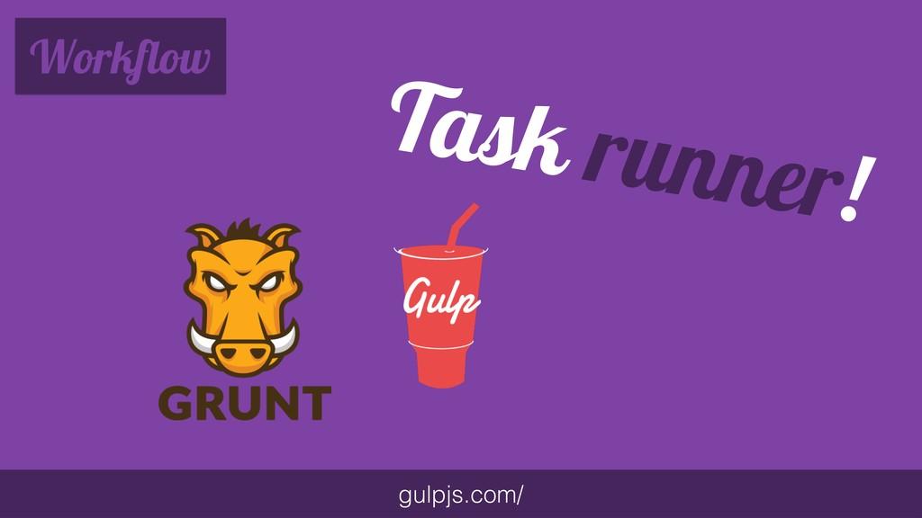 Workflow gulpjs.com/ Task runner!