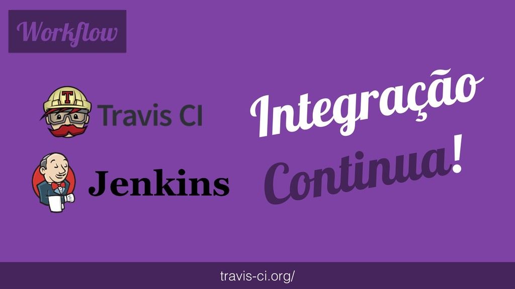 Workflow travis-ci.org/ Integração Continua!
