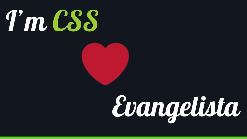 I'm CSS Evangelista
