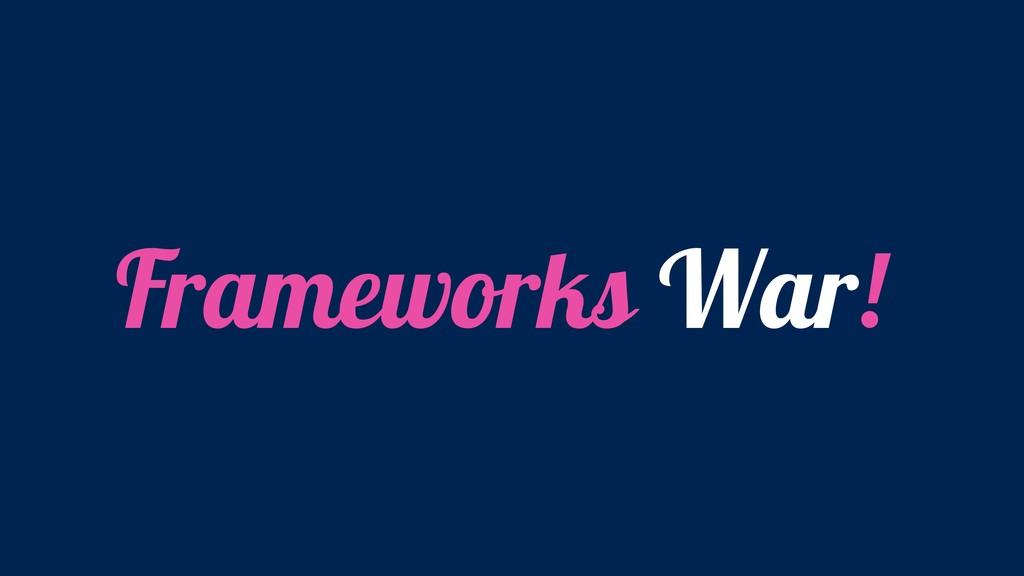 Frameworks War!