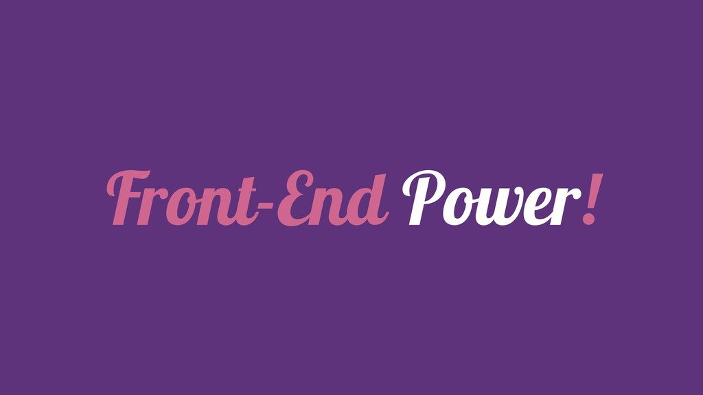 Front-End Power!