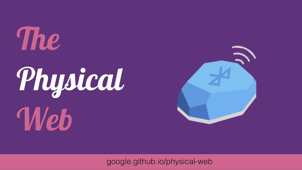 The Physical Web google.github.io/physical-web