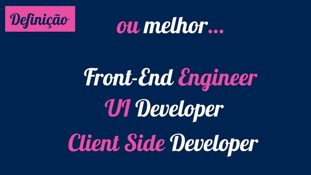 Definição ou melhor… Front-End Engineer UI Deve...