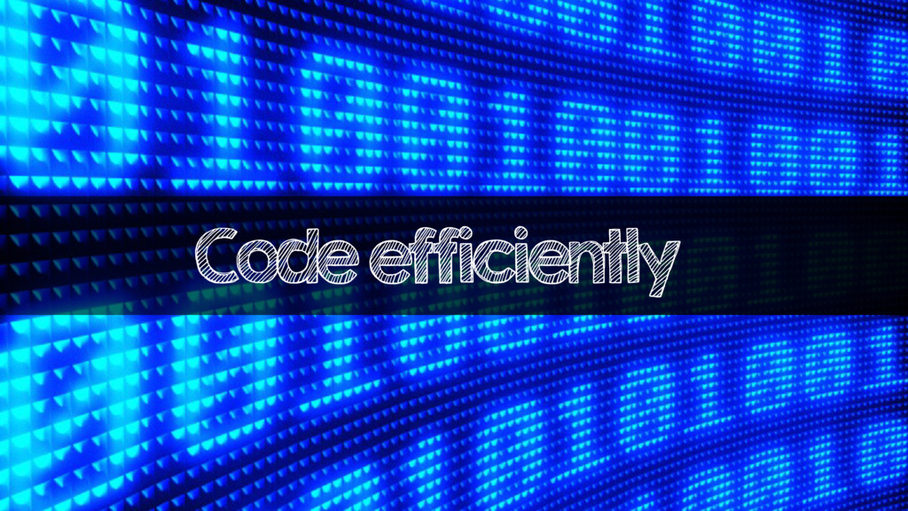 Code efficiently