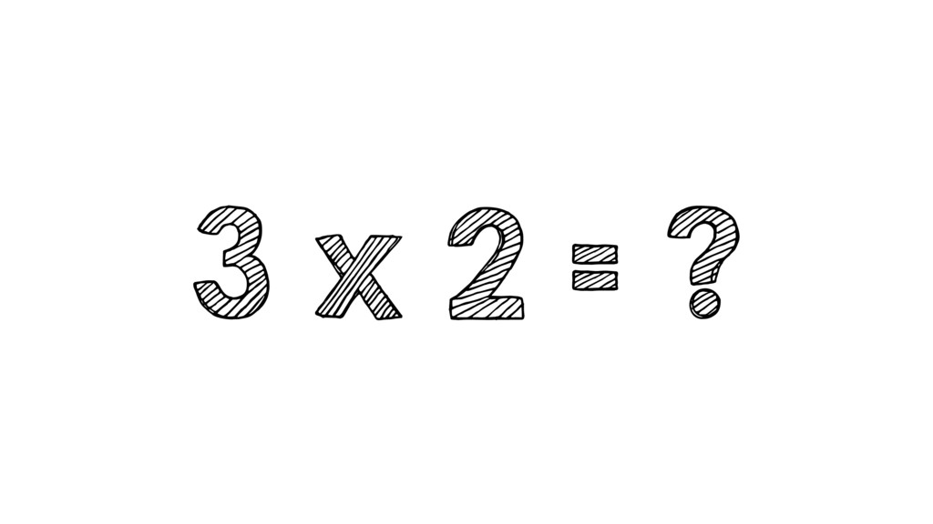 3 x 2 = ?