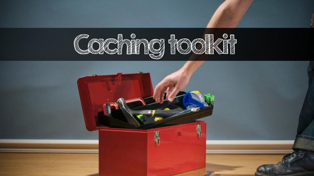 Caching toolkit