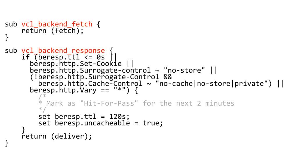 sub vcl_backend_fetch { return (fetch); } sub v...