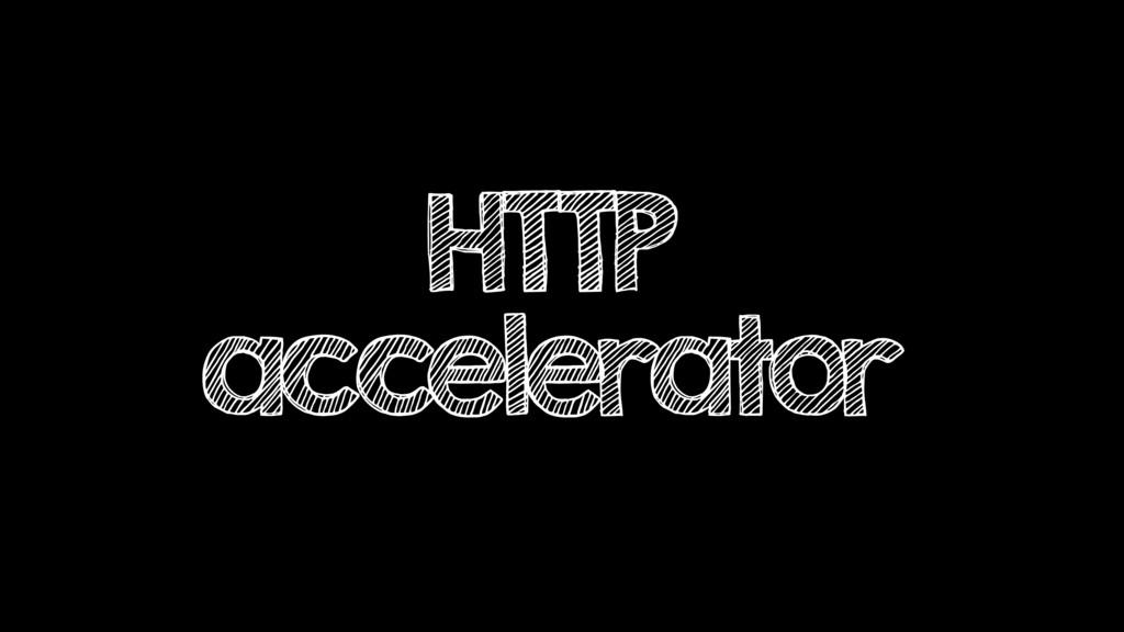 HTTP accelerator