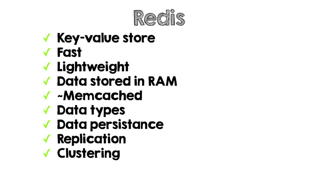 ✓ Key-value store ✓ Fast ✓ Lightweight ✓ Data s...