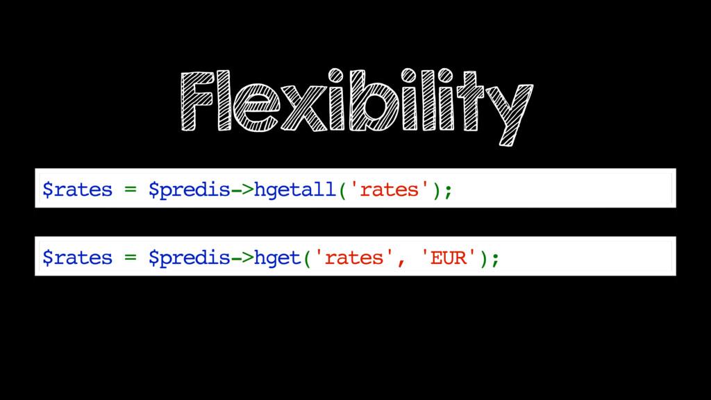 Flexibility $rates = $predis->hgetall('rates');...