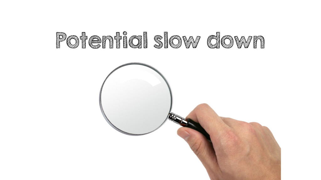 Potential slow down