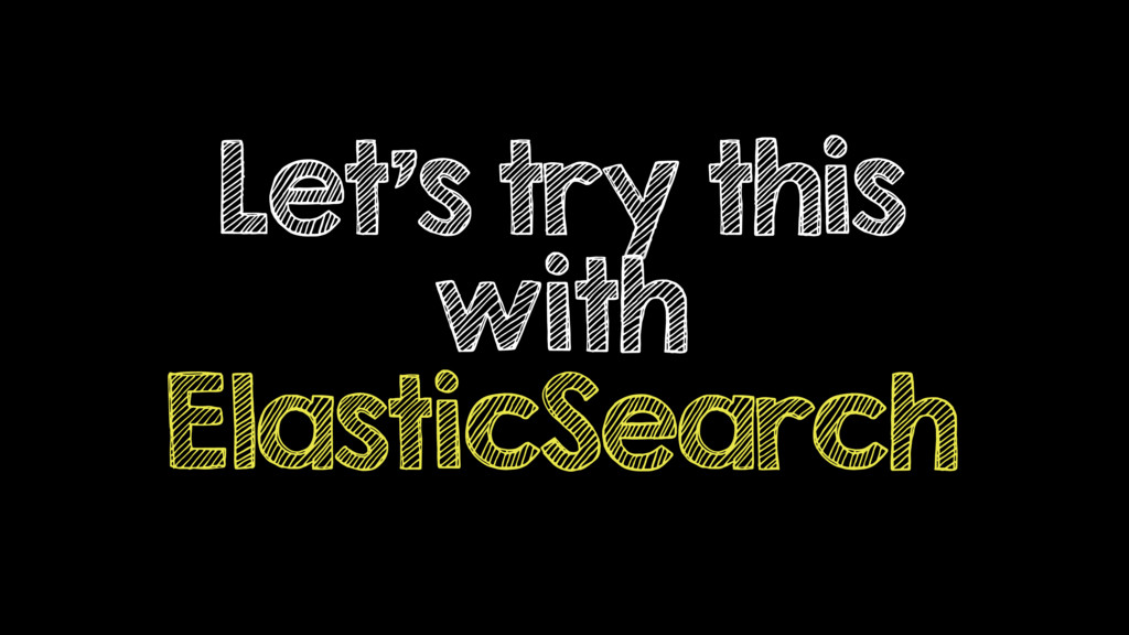 Let's try this with ElasticSearch