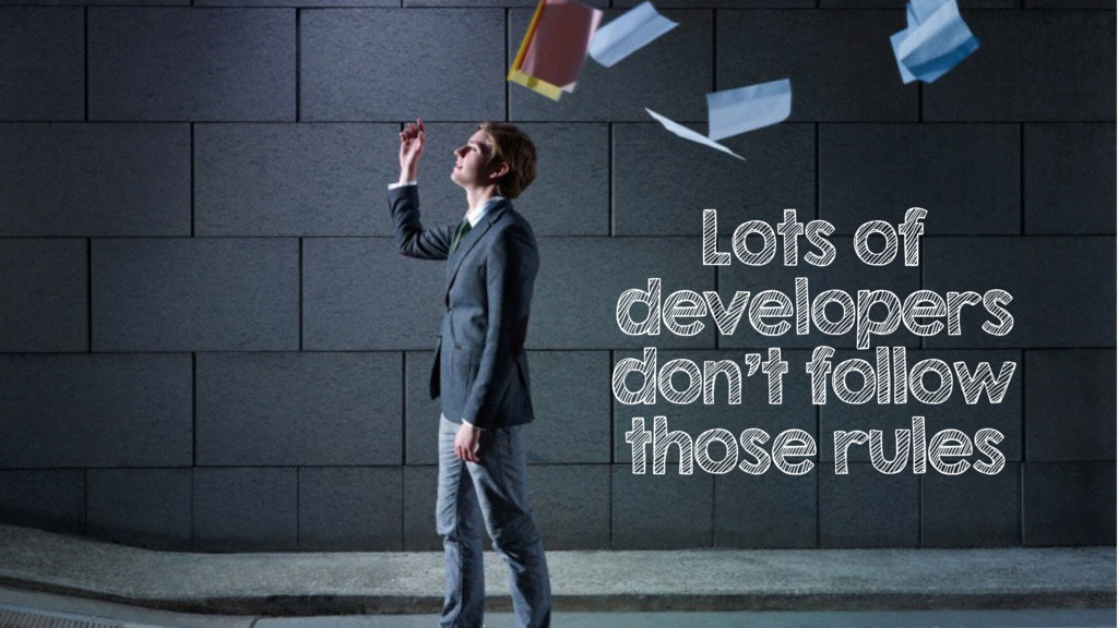 Lots of developers don't follow those rules