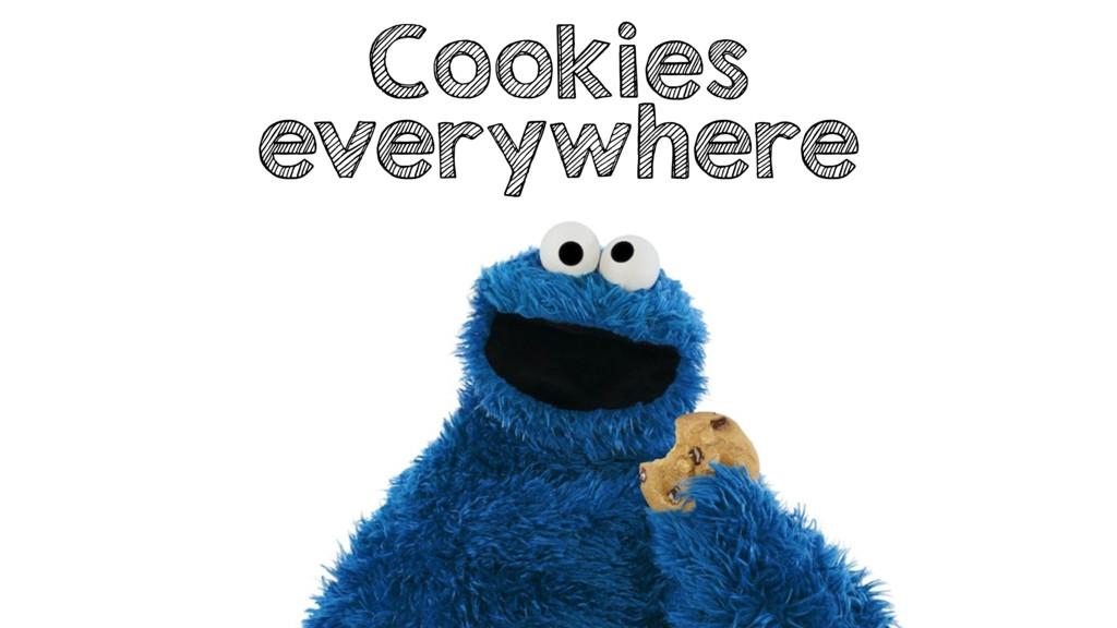 Cookies everywhere