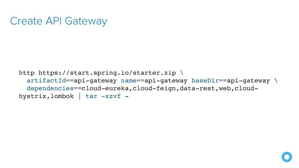 Create API Gateway http https://start.spring.io...