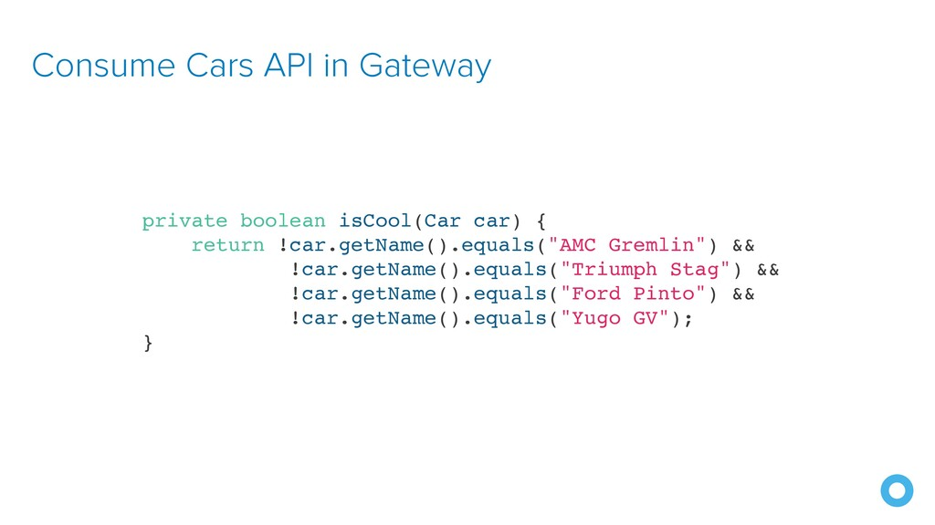 Consume Cars API in Gateway private boolean isC...