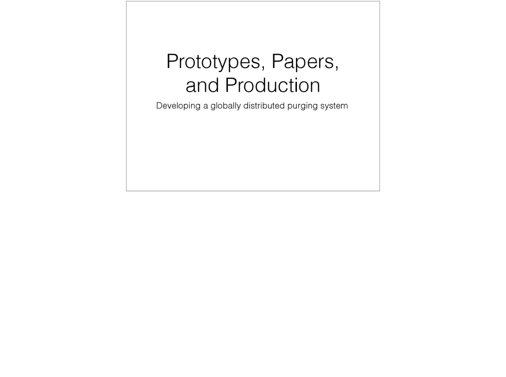 Prototypes, Papers, and Production Developing a...