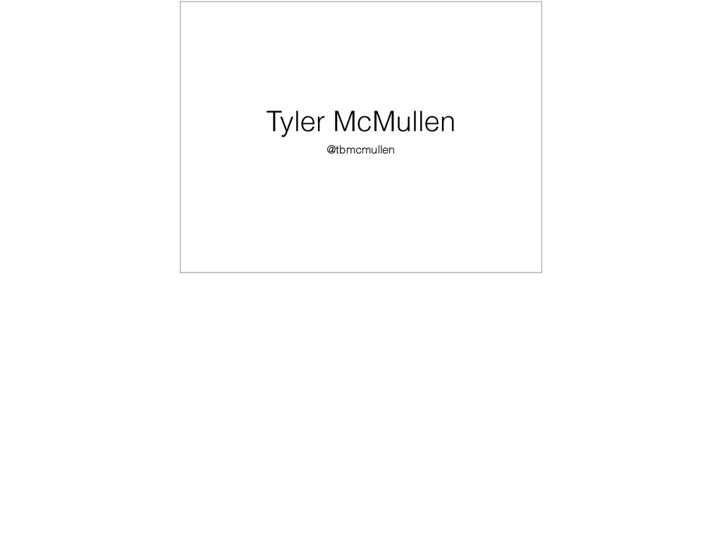 Tyler McMullen @tbmcmullen
