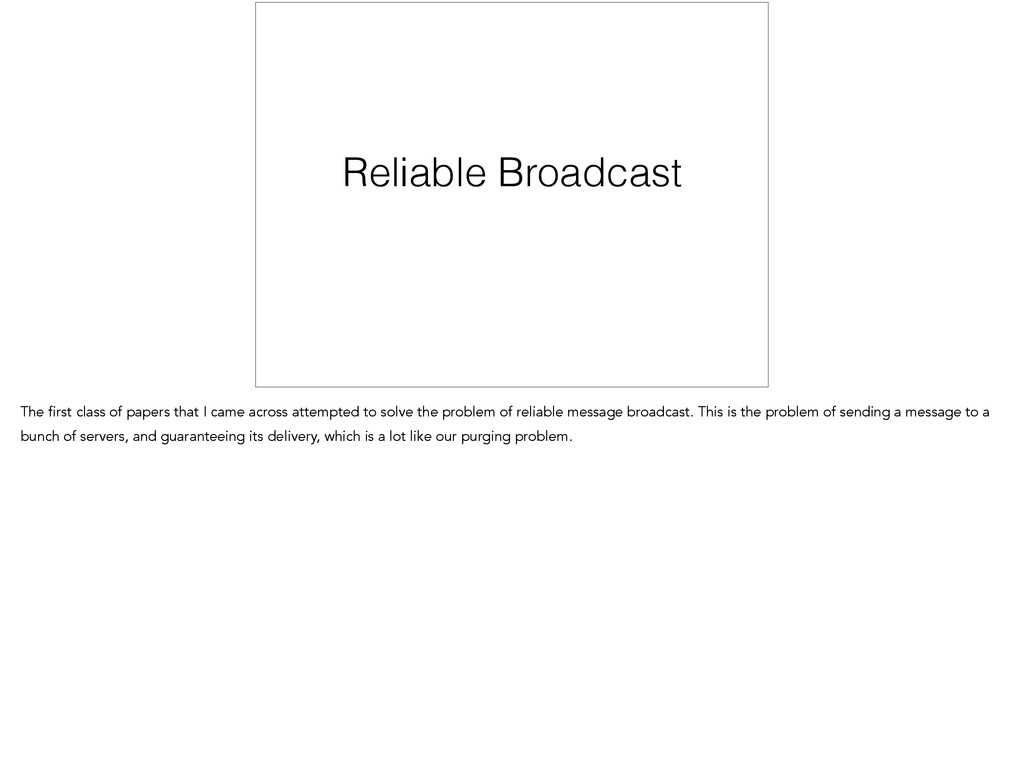 Reliable Broadcast The first class of papers th...