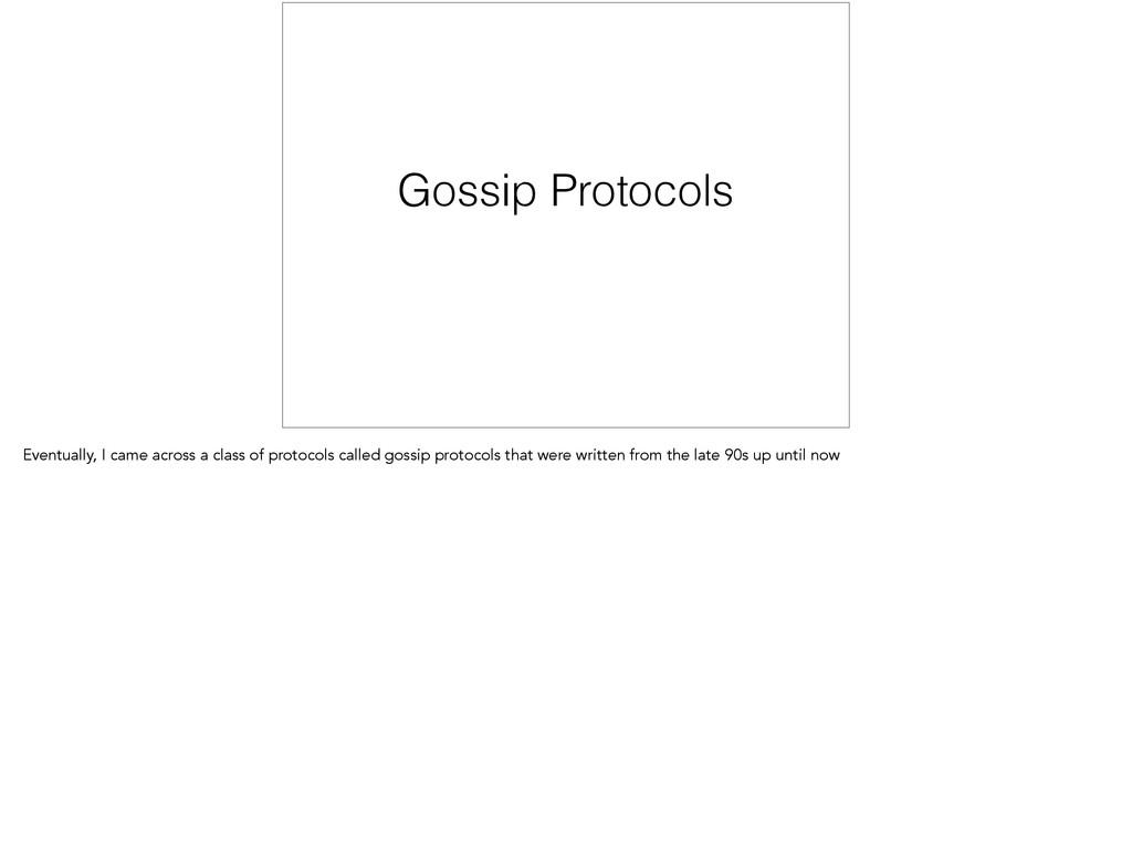 Gossip Protocols Eventually, I came across a cl...