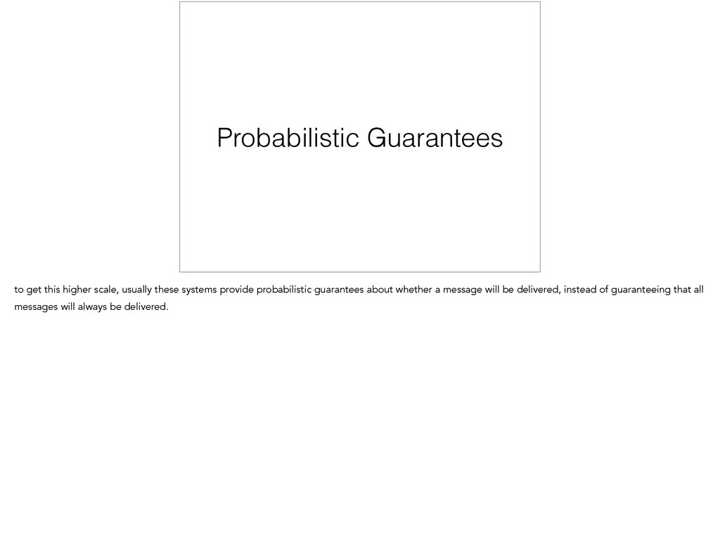 Probabilistic Guarantees to get this higher sca...