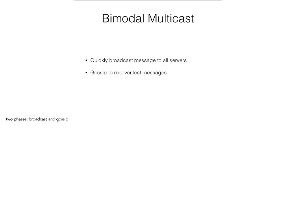 Bimodal Multicast • Quickly broadcast message t...