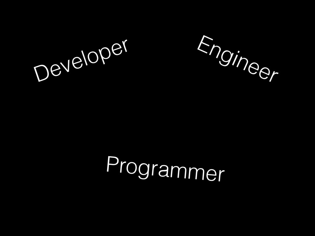 Developer Engineer Programmer