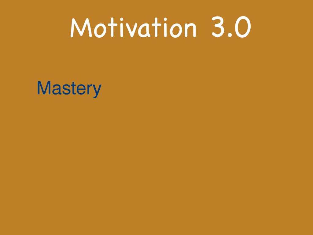Motivation 3.0 Mastery