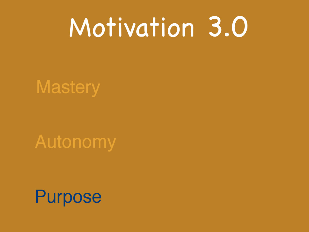 Motivation 3.0 Mastery Autonomy Purpose