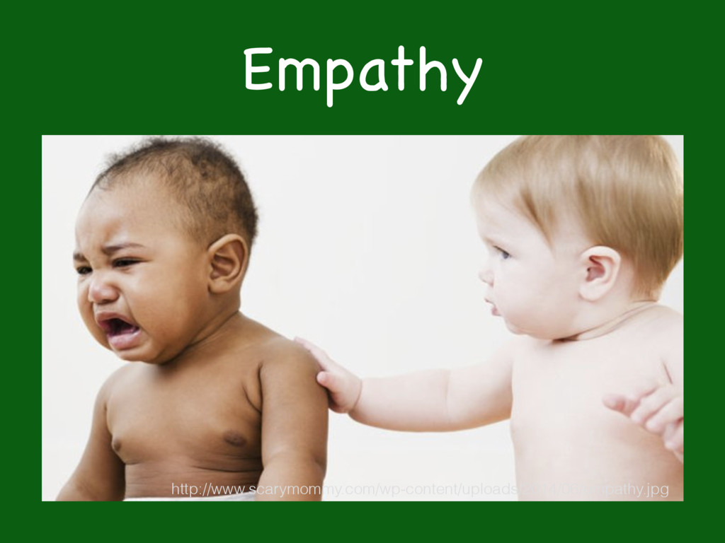 Empathy http://www.scarymommy.com/wp-content/up...